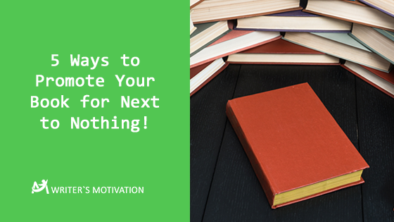 5 Ways to Promote Your Book for Next to Nothing!
