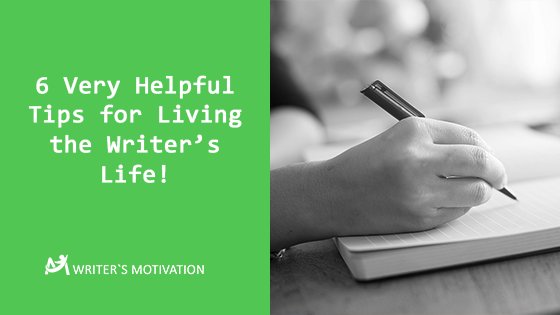 6 Very Helpful Tips for Living the Writer's Life!