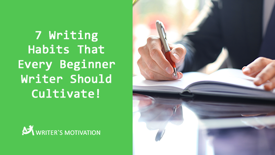 writing habits every beginner writer should cultivate