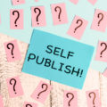6 Helpful Self-Publishing Tips for Beginner Authors!