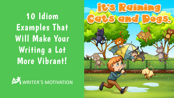 idiom examples that will make your writing a lot more vibrant