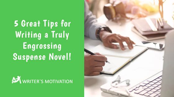 tips for writing a truly engrossing suspense novel