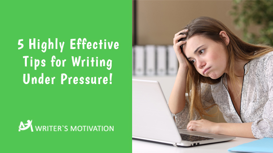 tips for writing under pressure